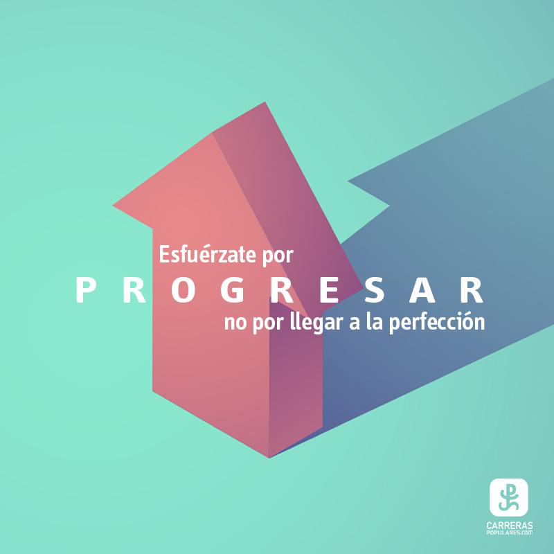 Esfuérzate por progresar no por llegar a la perfección