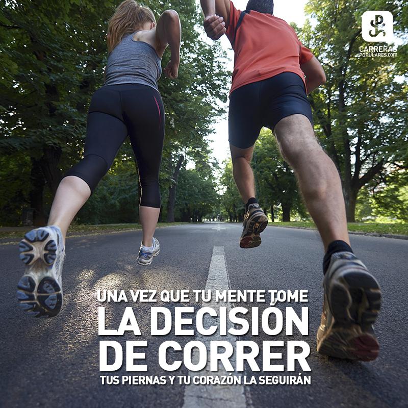Una vez que tu mente tome la decisión de correr, tus piernas y tu corazón la seguirán.