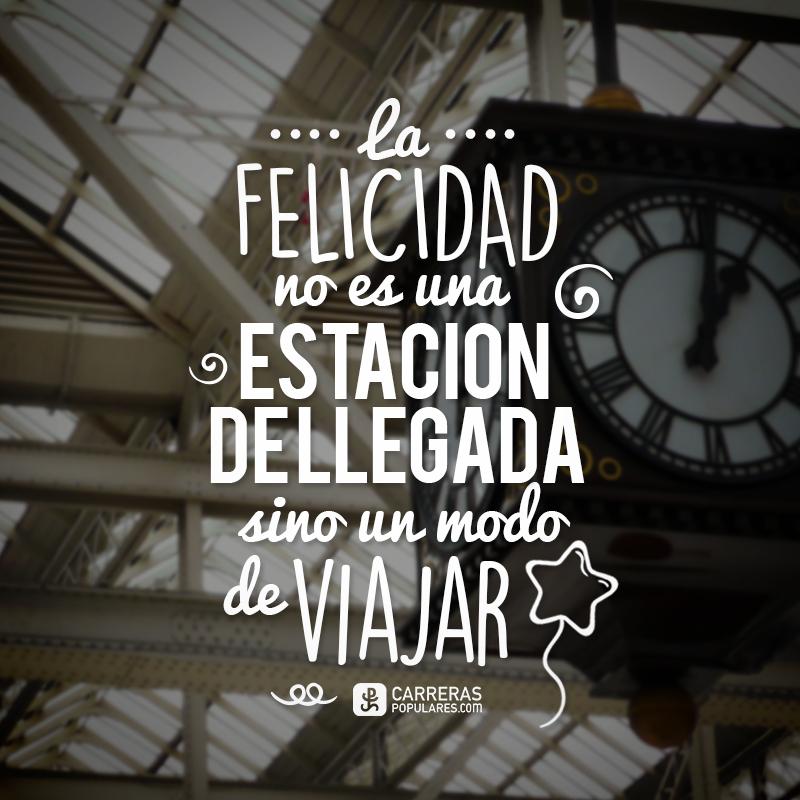 La felicidad no es una estación de llegada sino un modo de viajar