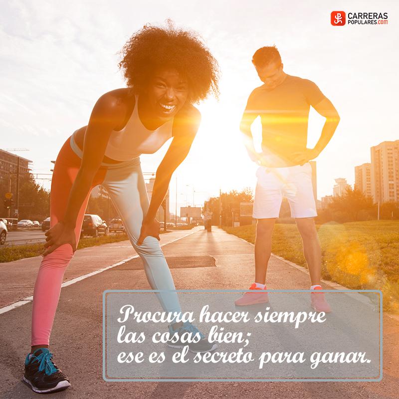 Procura hacer siempre las cosas bien; ese es el secreto para ganar.