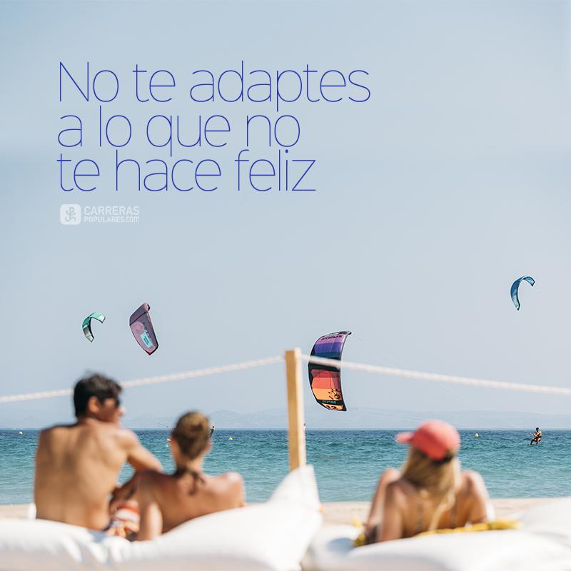 No te adaptes a lo que no te hace feliz