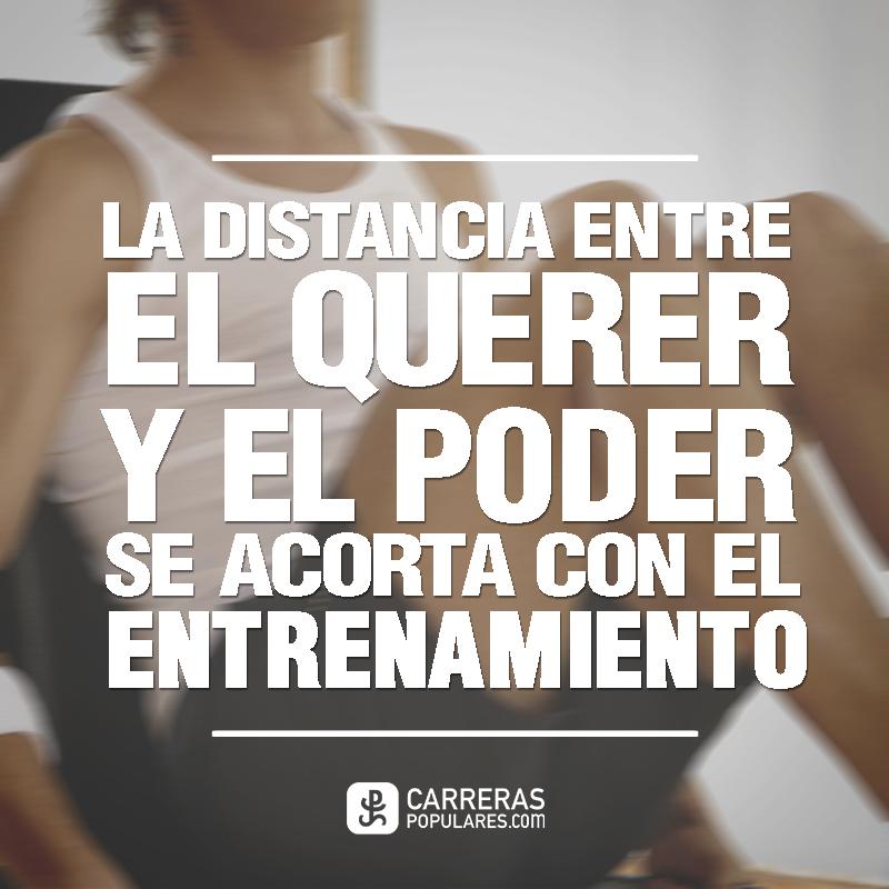 La distancia entre el querrer y el poder se acorta con el entrenamiento.