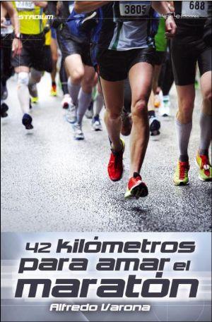 Libro 42 kilómetros para amar el Maratón, de Alfredo Varona